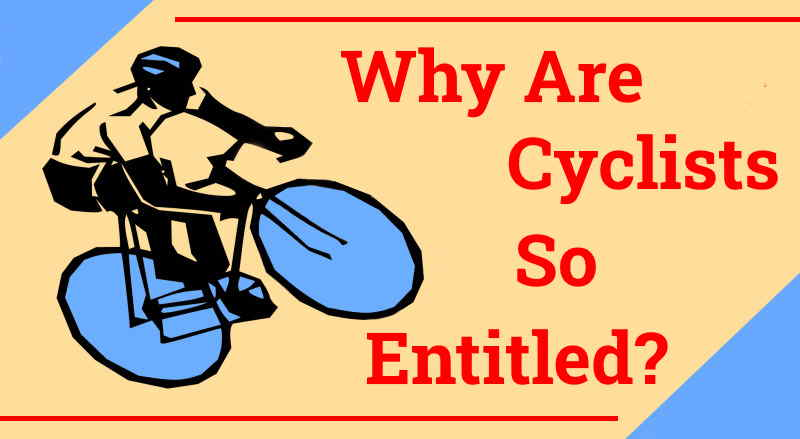 Read more about the article Why Are Cyclists So Entitled?