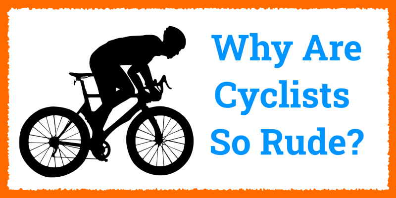 Read more about the article Why Are Cyclists So Rude?