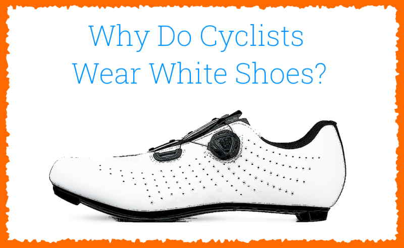 Read more about the article Why Do Pro Cyclists Wear White Shoes?